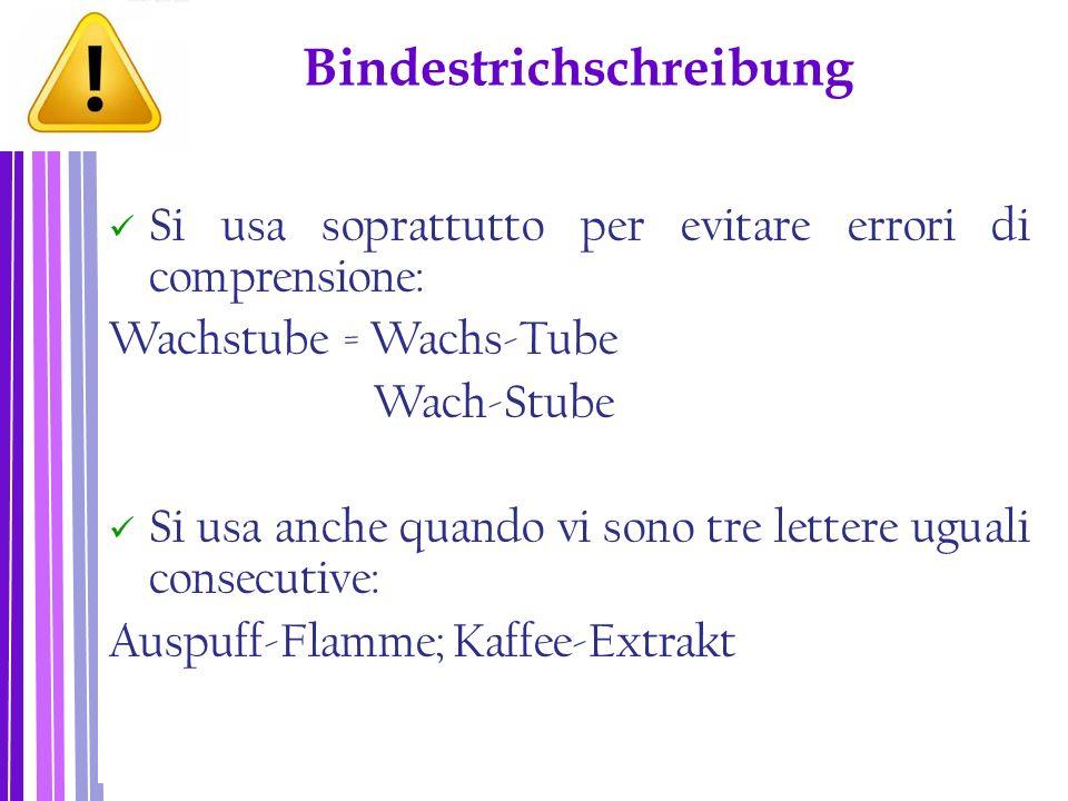 Bindestrichschreibung Si usa soprattutto per evitare errori di comprensione: Wachstube = Wachs-Tube Wach-Stube Si usa anche quando vi sono tre lettere