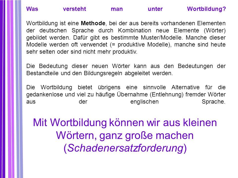 Was versteht man unter Wortbildung? Wortbildung ist eine Methode, bei der aus bereits vorhandenen Elementen der deutschen Sprache durch Kombination ne