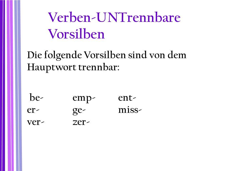 Verben-UNTrennbare Vorsilben Die folgende Vorsilben sind von dem Hauptwort trennbar: be- emp- ent- er- ge-miss- ver- zer-