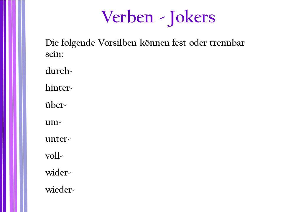 Verben - Jokers Die folgende Vorsilben können fest oder trennbar sein: durch- hinter- über- um- unter- voll- wider- wieder-