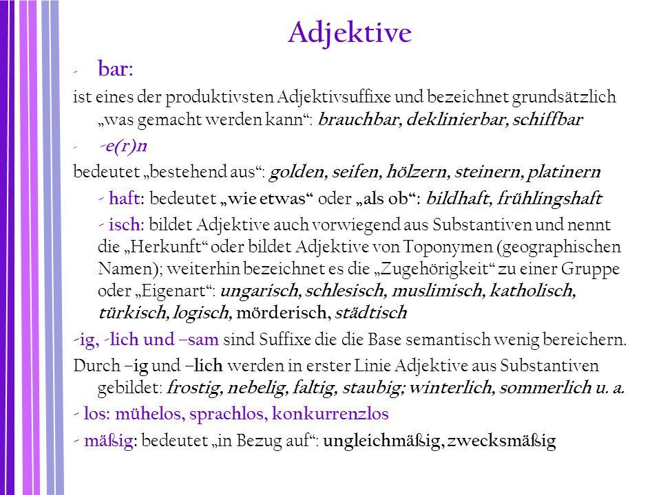 """Adjektive - bar: ist eines der produktivsten Adjektivsuffixe und bezeichnet grundsätzlich """"was gemacht werden kann"""": brauchbar, deklinierbar, schiffba"""