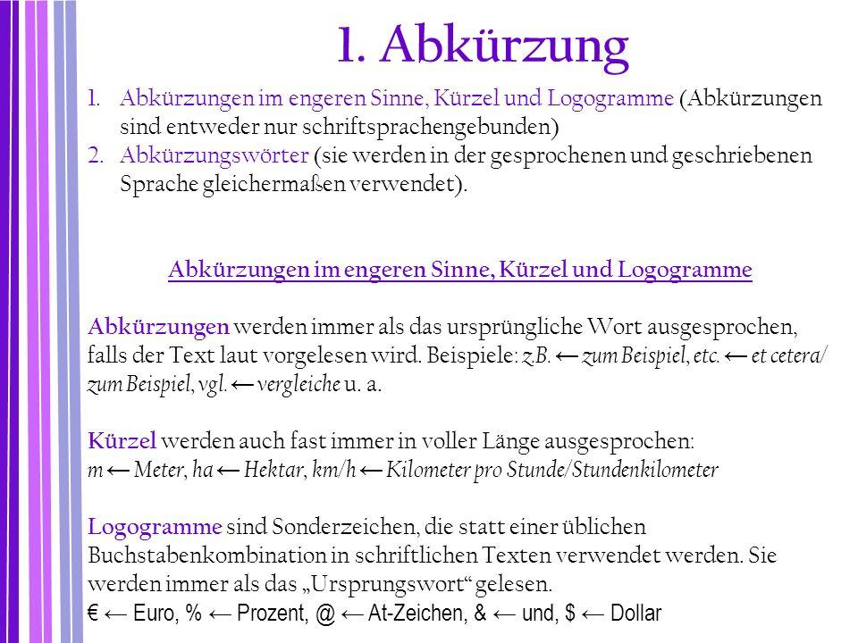 1. Abkürzung 1.Abkürzungen im engeren Sinne, Kürzel und Logogramme (Abkürzungen sind entweder nur schriftsprachengebunden) 2.Abkürzungswörter (sie wer