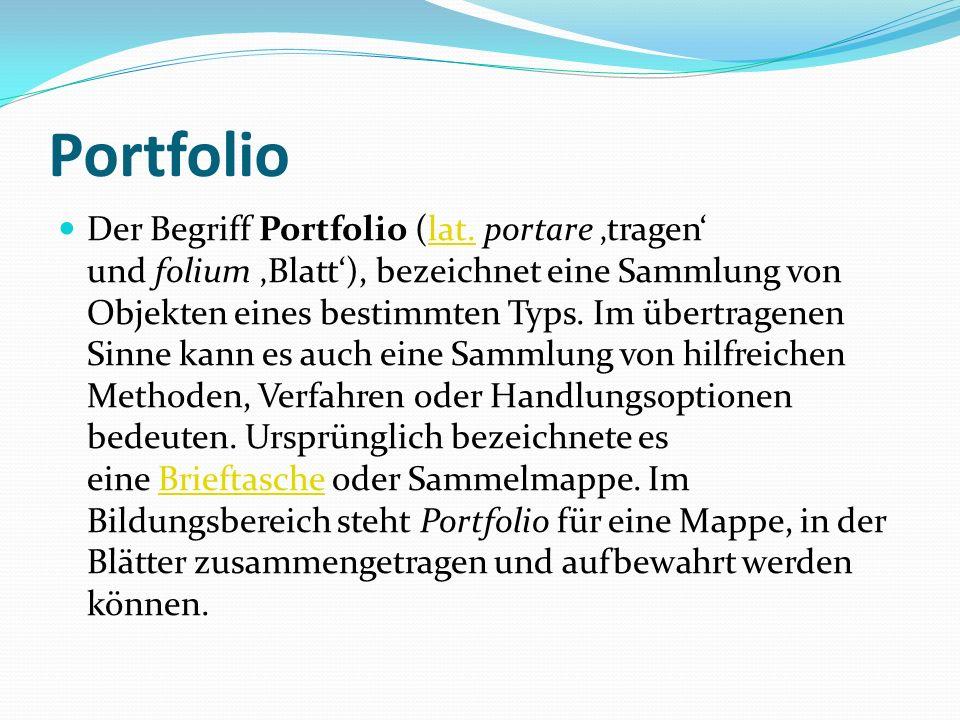 Portfolio Der Begriff Portfolio (lat. portare 'tragen' und folium 'Blatt'), bezeichnet eine Sammlung von Objekten eines bestimmten Typs. Im übertragen