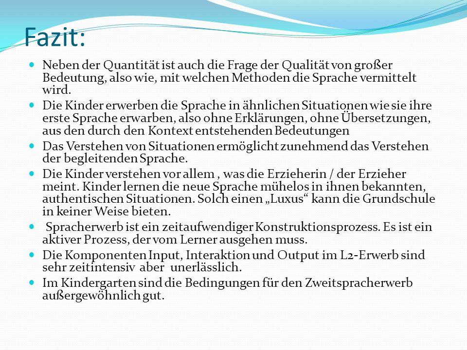 Fazit: Neben der Quantität ist auch die Frage der Qualität von großer Bedeutung, also wie, mit welchen Methoden die Sprache vermittelt wird.