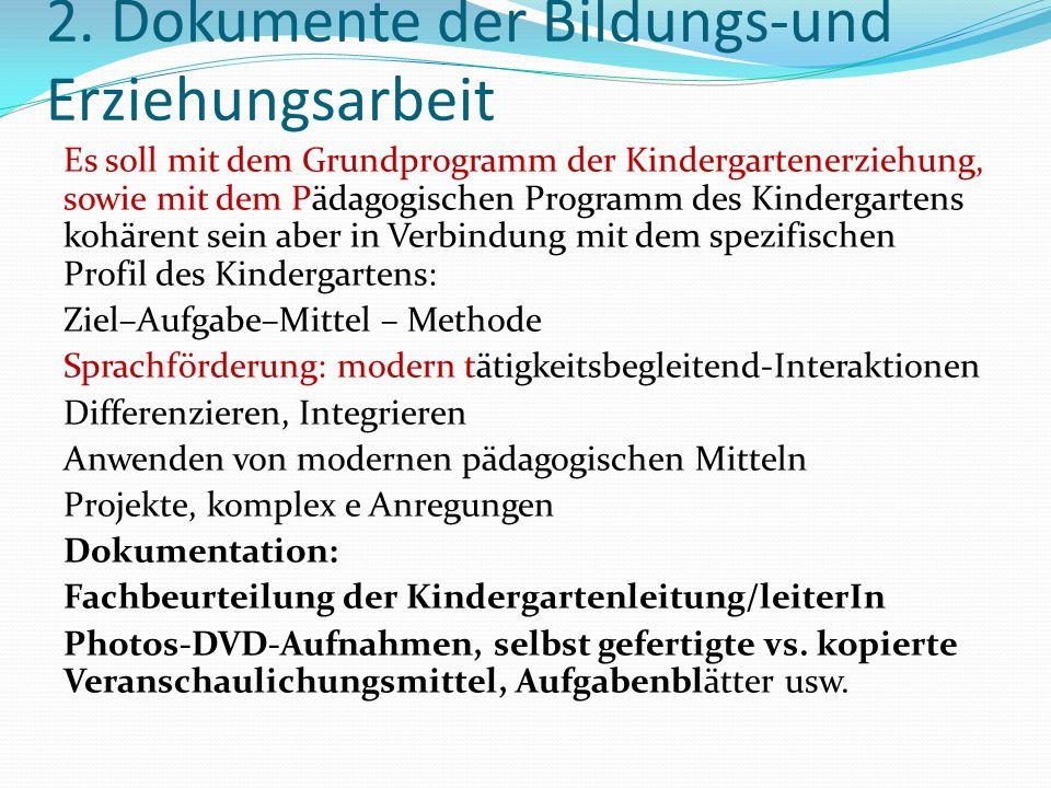 2. Dokumente der Bildungs-und Erziehungsarbeit Es soll mit dem Grundprogramm der Kindergartenerziehung, sowie mit dem Pädagogischen Programm des Kinde