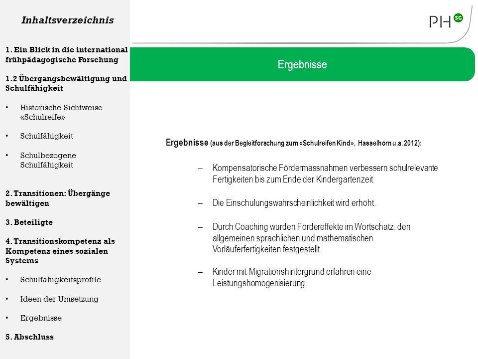Ergebnisse (aus der Begleitforschung zum «Schulreifen Kind», Hasselhorn u.a. 2012): Ergebnisse Inhaltsverzeichnis 1. Ein Blick in die international fr