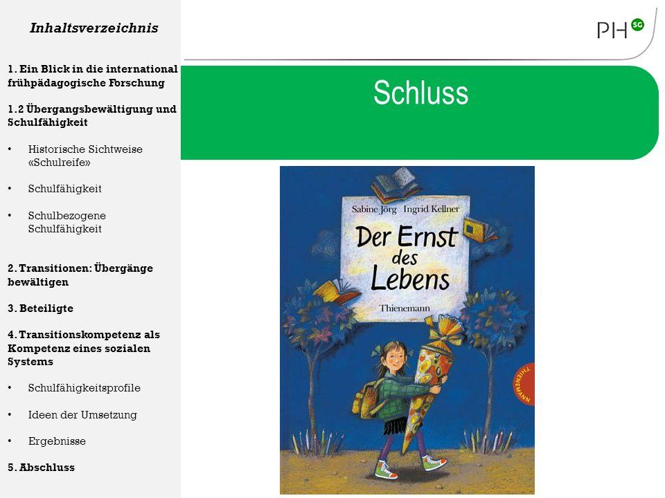 Schluss Inhaltsverzeichnis 1. Ein Blick in die international frühpädagogische Forschung 1.2 Übergangsbewältigung und Schulfähigkeit Historische Sichtw