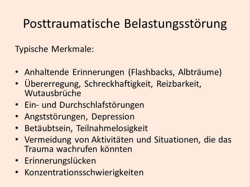 Posttraumatische Belastungsstörung Typische Merkmale: Anhaltende Erinnerungen (Flashbacks, Albträume) Übererregung, Schreckhaftigkeit, Reizbarkeit, Wu