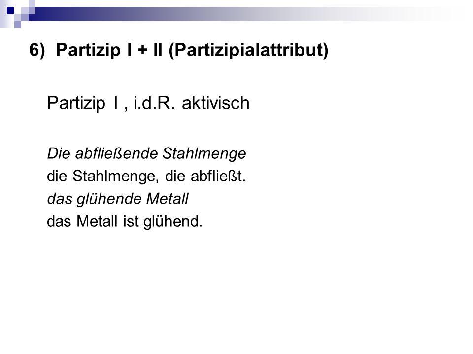 6) Partizip I + II (Partizipialattribut) Partizip I, i.d.R.