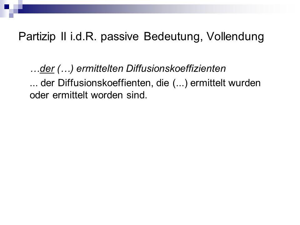 Partizip II i.d.R. passive Bedeutung, Vollendung …der (…) ermittelten Diffusionskoeffizienten...