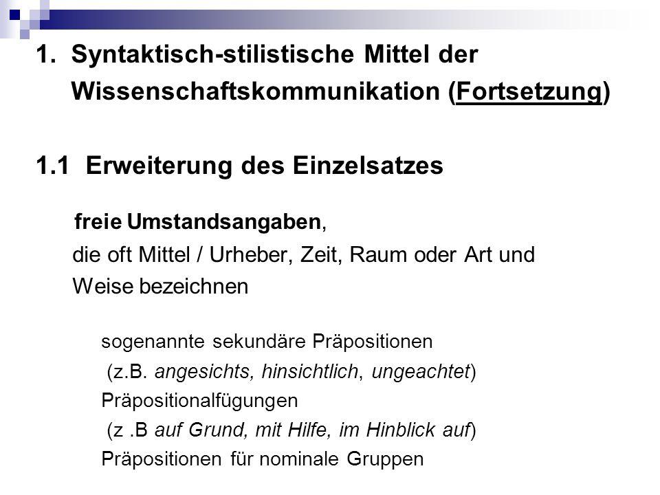 1. Syntaktisch-stilistische Mittel der Wissenschaftskommunikation (Fortsetzung) 1.1 Erweiterung des Einzelsatzes freie Umstandsangaben, die oft Mittel