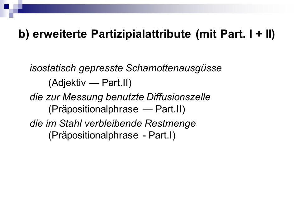 b) erweiterte Partizipialattribute (mit Part.