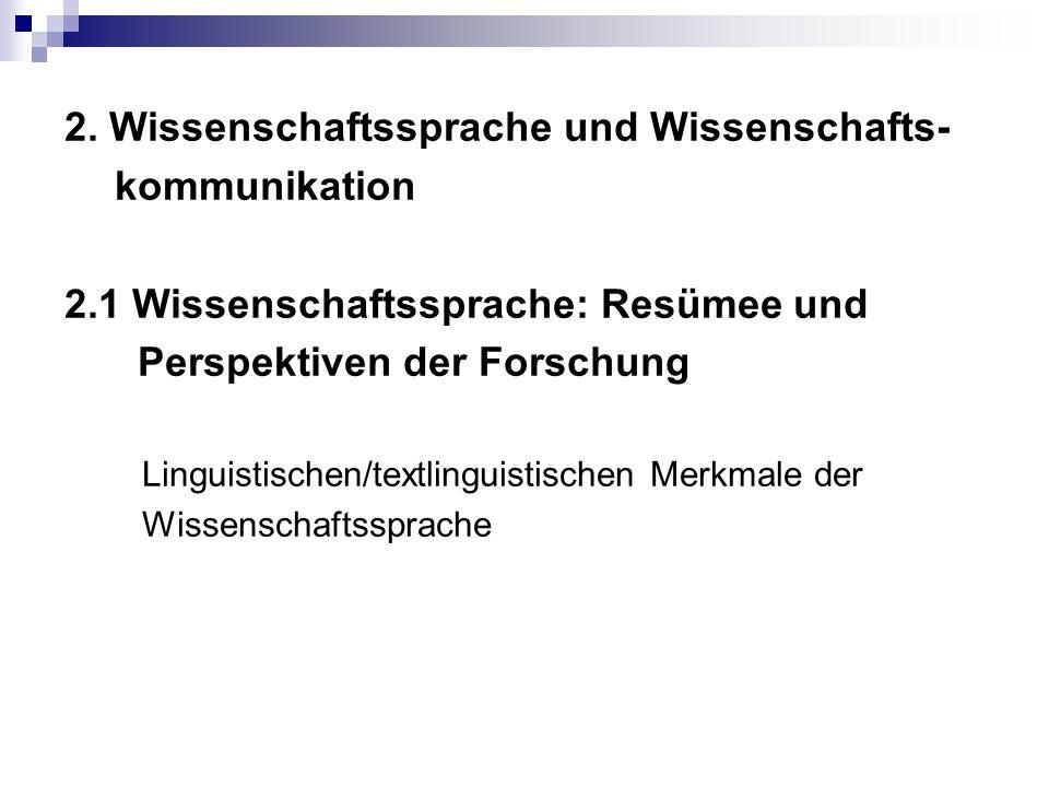 2. Wissenschaftssprache und Wissenschafts- kommunikation 2.1 Wissenschaftssprache: Resümee und Perspektiven der Forschung Linguistischen/textlinguisti