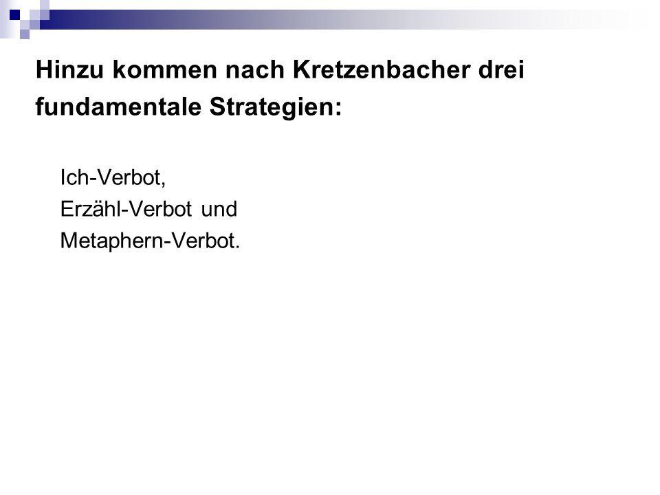 Hinzu kommen nach Kretzenbacher drei fundamentale Strategien: Ich-Verbot, Erzähl-Verbot und Metaphern-Verbot.