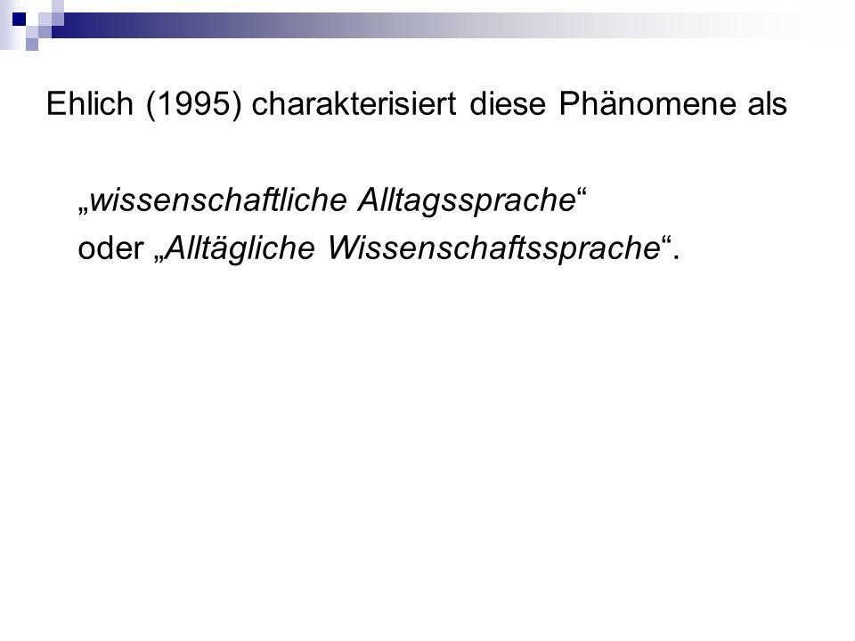 """Ehlich (1995) charakterisiert diese Phänomene als """"wissenschaftliche Alltagssprache oder """"Alltägliche Wissenschaftssprache ."""