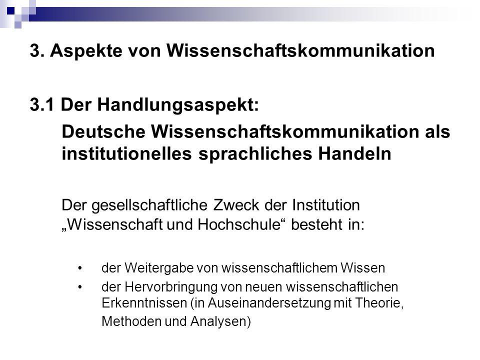 3. Aspekte von Wissenschaftskommunikation 3.1 Der Handlungsaspekt: Deutsche Wissenschaftskommunikation als institutionelles sprachliches Handeln Der g
