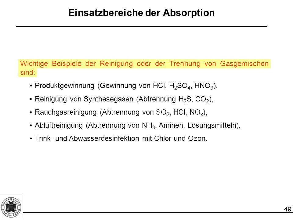 49 Wichtige Beispiele der Reinigung oder der Trennung von Gasgemischen sind: Produktgewinnung (Gewinnung von HCl, H 2 SO 4, HNO 3 ), Reinigung von Syn