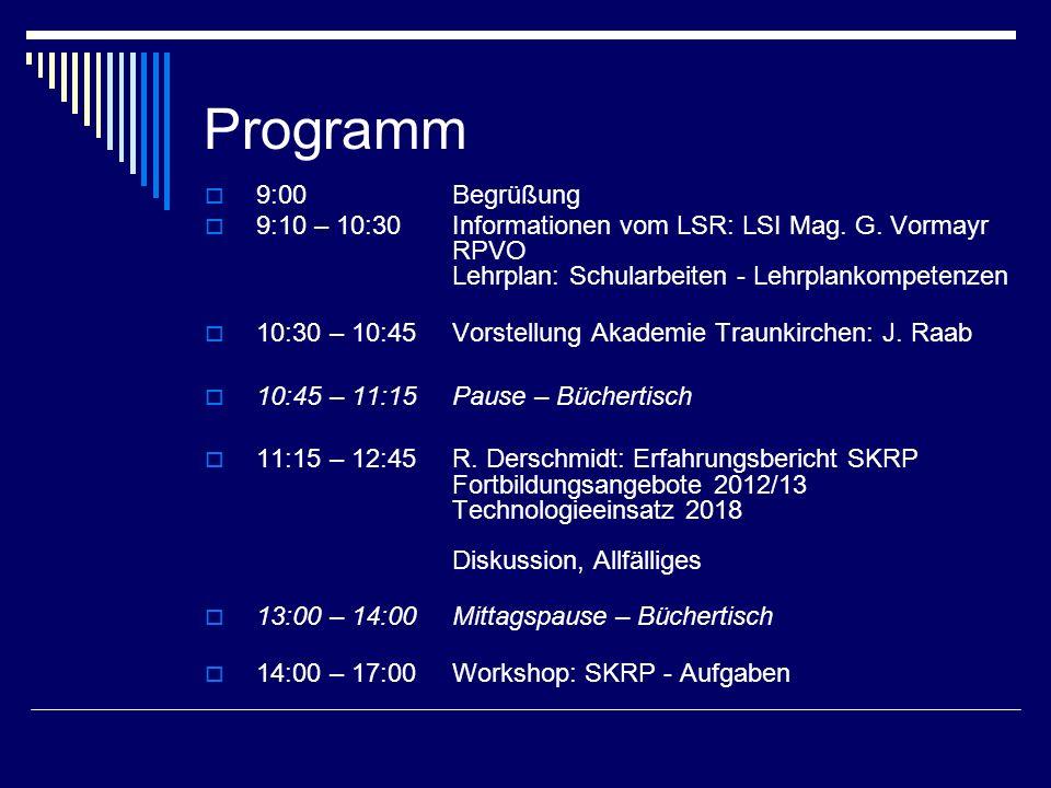 Programm  9:00 Begrüßung  9:10 – 10:30Informationen vom LSR: LSI Mag. G. Vormayr RPVO Lehrplan: Schularbeiten - Lehrplankompetenzen  10:30 – 10:45V