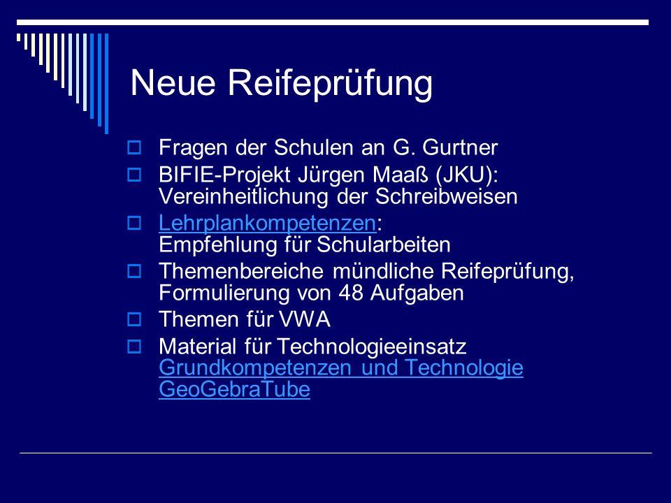 Neue Reifeprüfung  Fragen der Schulen an G. Gurtner  BIFIE-Projekt Jürgen Maaß (JKU): Vereinheitlichung der Schreibweisen  Lehrplankompetenzen: Emp