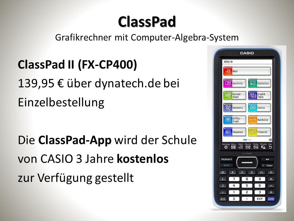 ClassPad ClassPad Grafikrechner mit Computer-Algebra-System ClassPad II (FX-CP400) 139,95 € über dynatech.de bei Einzelbestellung Die ClassPad-App wird der Schule von CASIO 3 Jahre kostenlos zur Verfügung gestellt