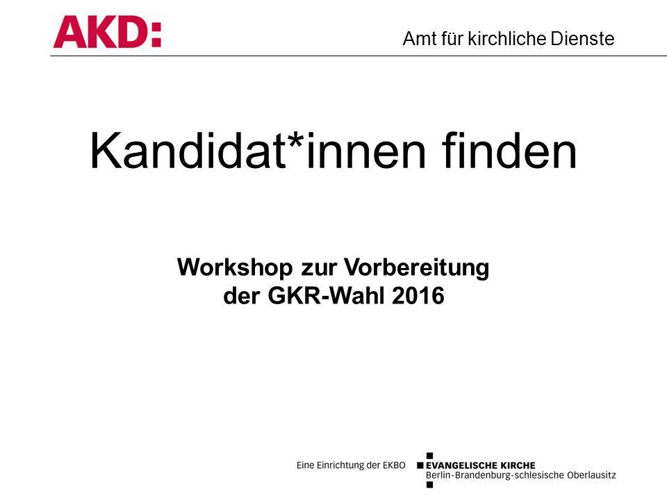 Amt für kirchliche Dienste Am 1.Advent 2016 finden die nächsten GKR-Wahlen statt.