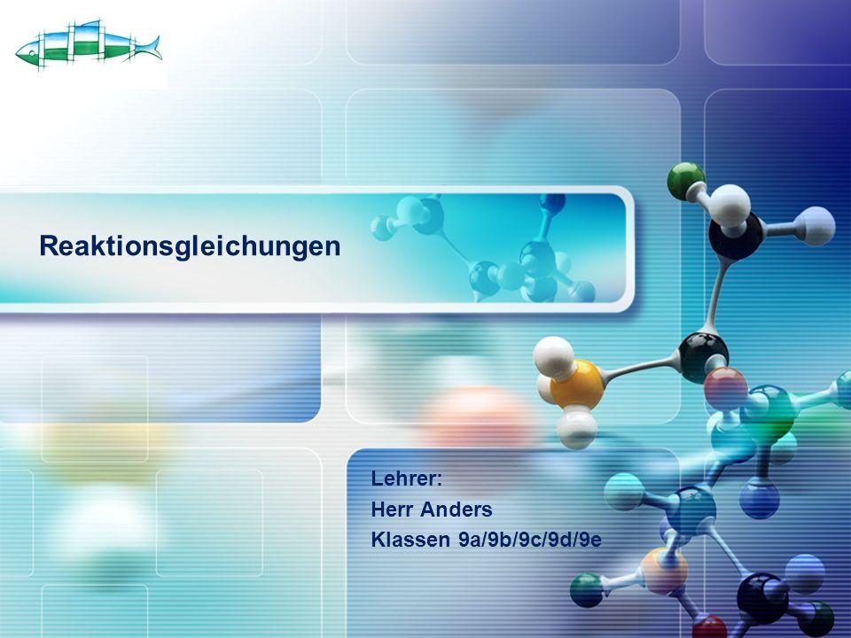 LOGO Reaktionsgleichungen Lehrer: Herr Anders Klassen 9a/9b/9c/9d/9e