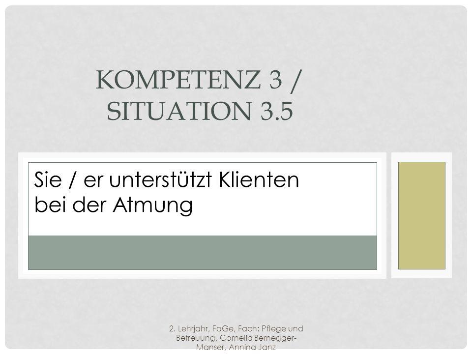 SIE / ER UNTERSTÜTZT KLIENTEN BEI DER ATMUNG KOMPETENZ 3 / SITUATION 3.5 Sie / er unterstützt Klienten bei der Atmung 2.