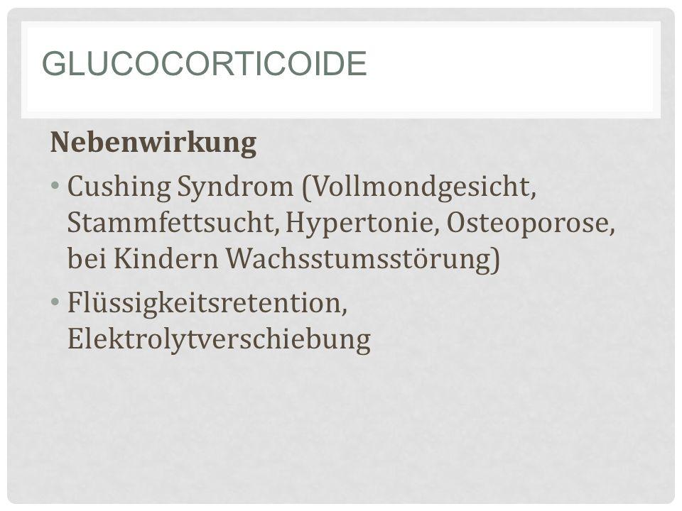GLUCOCORTICOIDE Nebenwirkung Cushing Syndrom (Vollmondgesicht, Stammfettsucht, Hypertonie, Osteoporose, bei Kindern Wachsstumsstörung) Flüssigkeitsretention, Elektrolytverschiebung