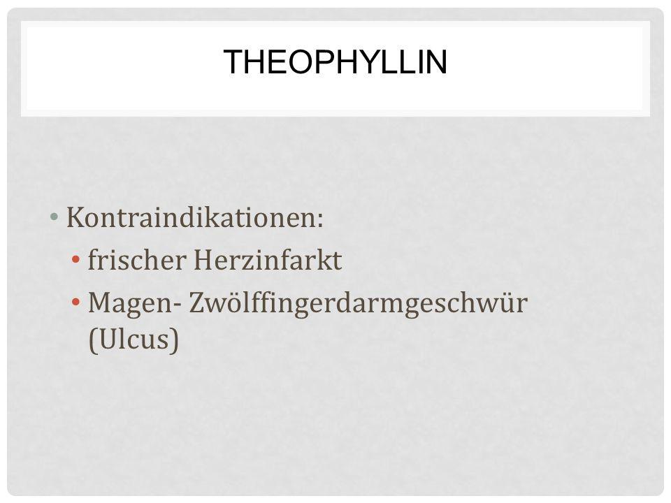 THEOPHYLLIN Kontraindikationen: frischer Herzinfarkt Magen- Zwölffingerdarmgeschwür (Ulcus)