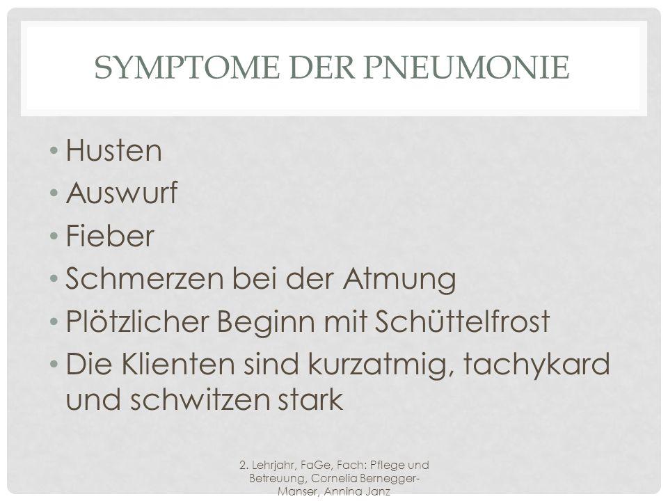 SYMPTOME DER PNEUMONIE Husten Auswurf Fieber Schmerzen bei der Atmung Plötzlicher Beginn mit Schüttelfrost Die Klienten sind kurzatmig, tachykard und schwitzen stark 2.