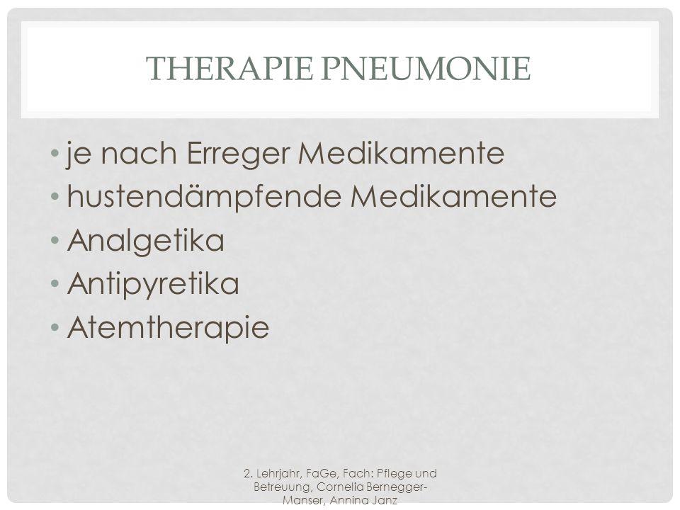 THERAPIE PNEUMONIE je nach Erreger Medikamente hustendämpfende Medikamente Analgetika Antipyretika Atemtherapie 2.