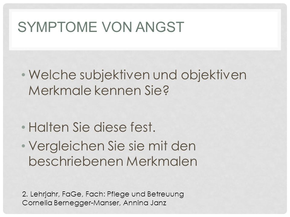 SYMPTOME VON ANGST Welche subjektiven und objektiven Merkmale kennen Sie.