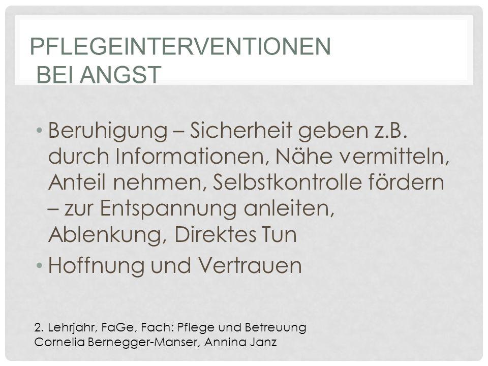 PFLEGEINTERVENTIONEN BEI ANGST Beruhigung – Sicherheit geben z.B.