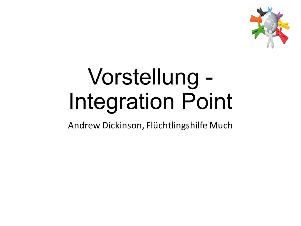 Vorstellung - Integration Point Andrew Dickinson, Flüchtlingshilfe Much