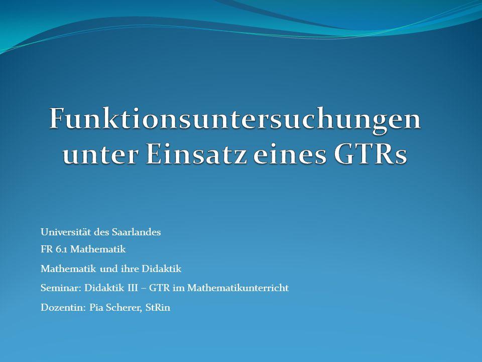 Universität des Saarlandes FR 6.1 Mathematik Mathematik und ihre Didaktik Seminar: Didaktik III – GTR im Mathematikunterricht Dozentin: Pia Scherer, S