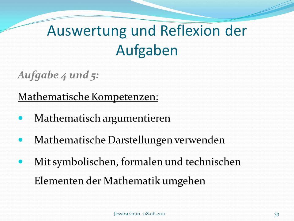 Auswertung und Reflexion der Aufgaben Aufgabe 4 und 5: Mathematische Kompetenzen: Mathematisch argumentieren Mathematische Darstellungen verwenden Mit
