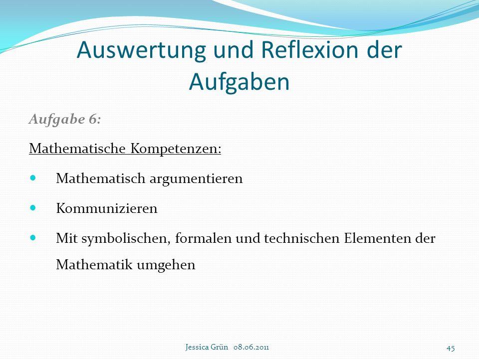 Auswertung und Reflexion der Aufgaben Aufgabe 6: Mathematische Kompetenzen: Mathematisch argumentieren Kommunizieren Mit symbolischen, formalen und te