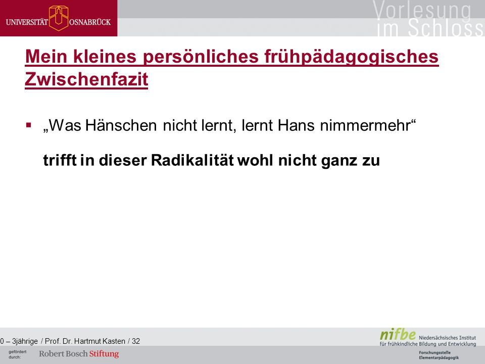 """ """"Was Hänschen nicht lernt, lernt Hans nimmermehr trifft in dieser Radikalität wohl nicht ganz zu 0 – 3jährige / Prof."""