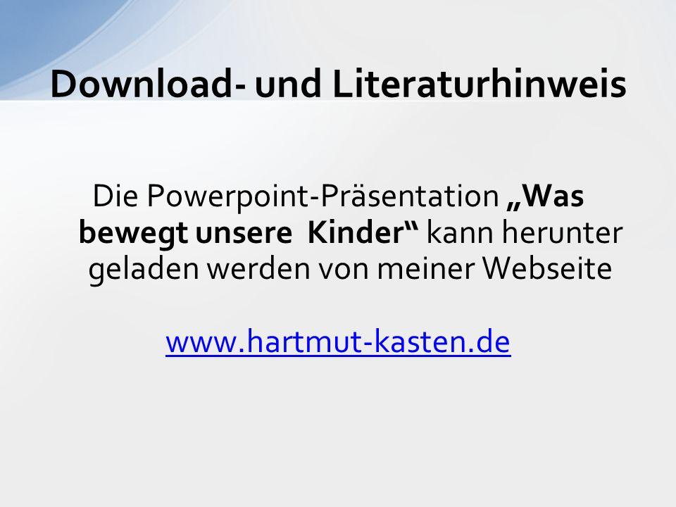 """Download- und Literaturhinweis Die Powerpoint-Präsentation """"Was bewegt unsere Kinder kann herunter geladen werden von meiner Webseite www.hartmut-kasten.de"""