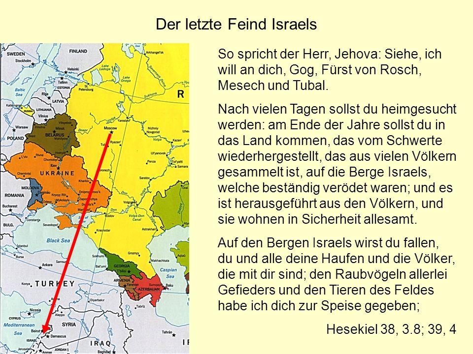 Der letzte Feind Israels So spricht der Herr, Jehova: Siehe, ich will an dich, Gog, Fürst von Rosch, Mesech und Tubal. Nach vielen Tagen sollst du hei