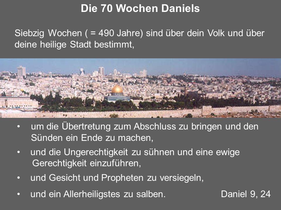 Die 70 Wochen Daniels Siebzig Wochen ( = 490 Jahre) sind über dein Volk und über deine heilige Stadt bestimmt, um die Übertretung zum Abschluss zu bri