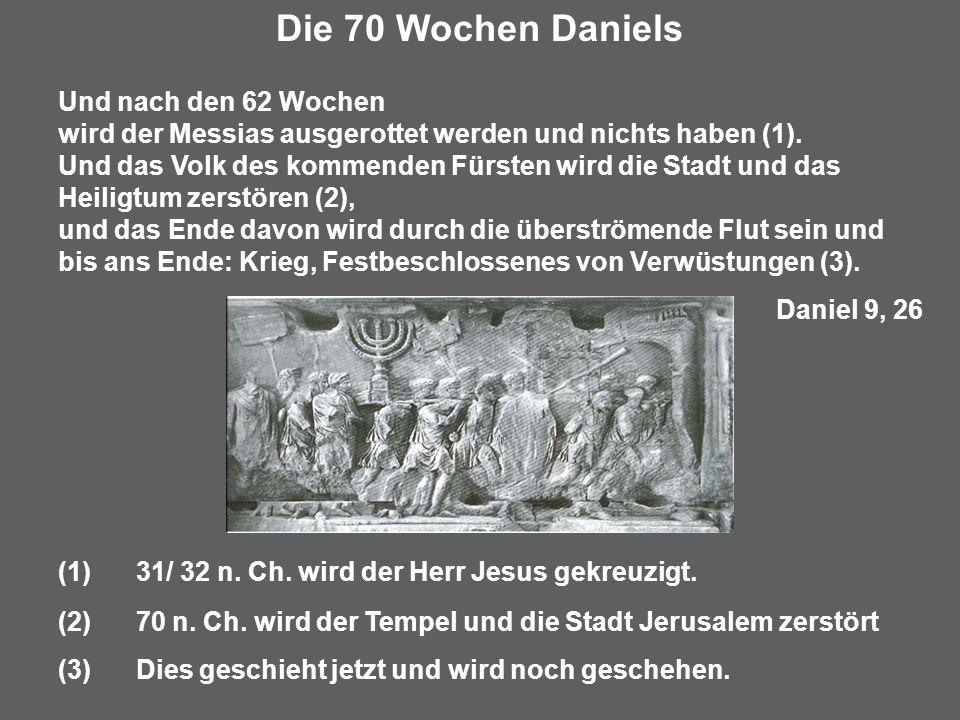 Und nach den 62 Wochen wird der Messias ausgerottet werden und nichts haben (1). Und das Volk des kommenden Fürsten wird die Stadt und das Heiligtum z