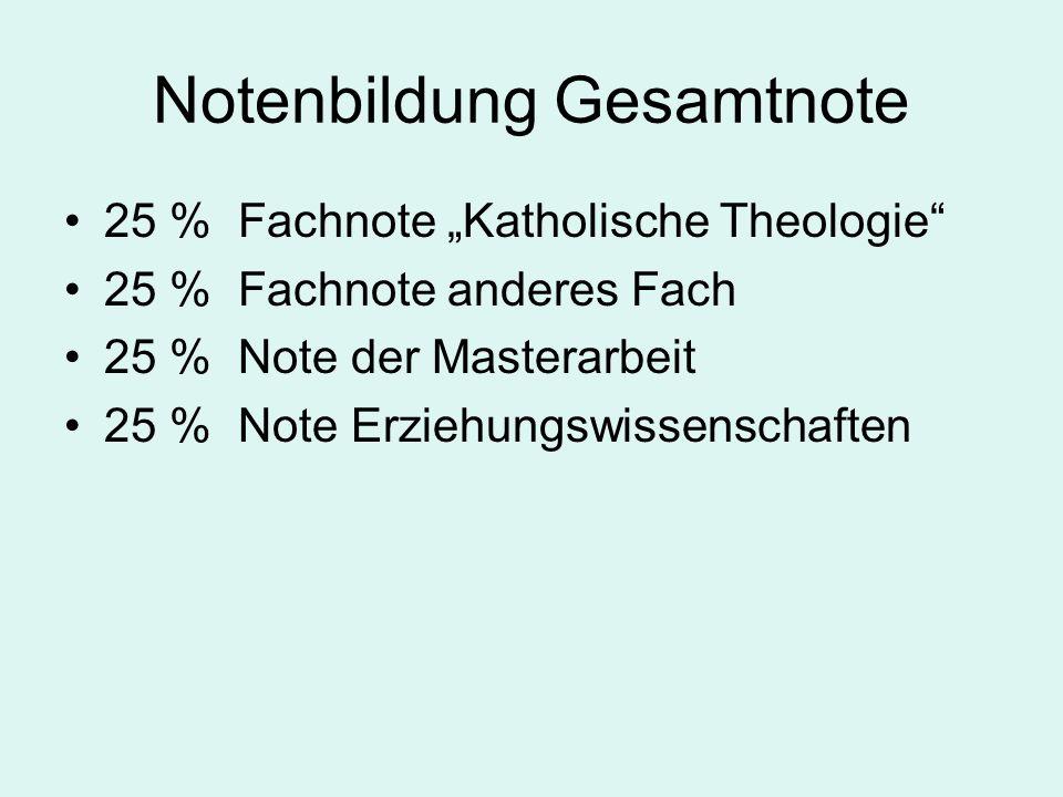 """Notenbildung Gesamtnote 25 % Fachnote """"Katholische Theologie 25 % Fachnote anderes Fach 25 % Note der Masterarbeit 25 % Note Erziehungswissenschaften"""