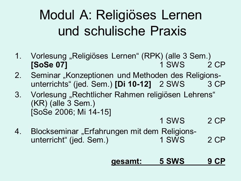 """Modul A: Religiöses Lernen und schulische Praxis 1.Vorlesung """"Religiöses Lernen (RPK) (alle 3 Sem.) [SoSe 07]1 SWS2 CP 2.Seminar """"Konzeptionen und Methoden des Religions- unterrichts (jed."""