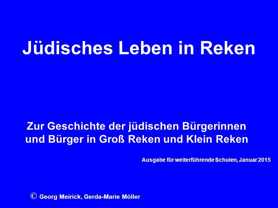 Jüdisches Leben in Reken Zur Geschichte der jüdischen Bürgerinnen und Bürger in Groß Reken und Klein Reken Ausgabe für weiterführende Schulen, Januar 2015 © Georg Meirick, Gerda-Marie Möller