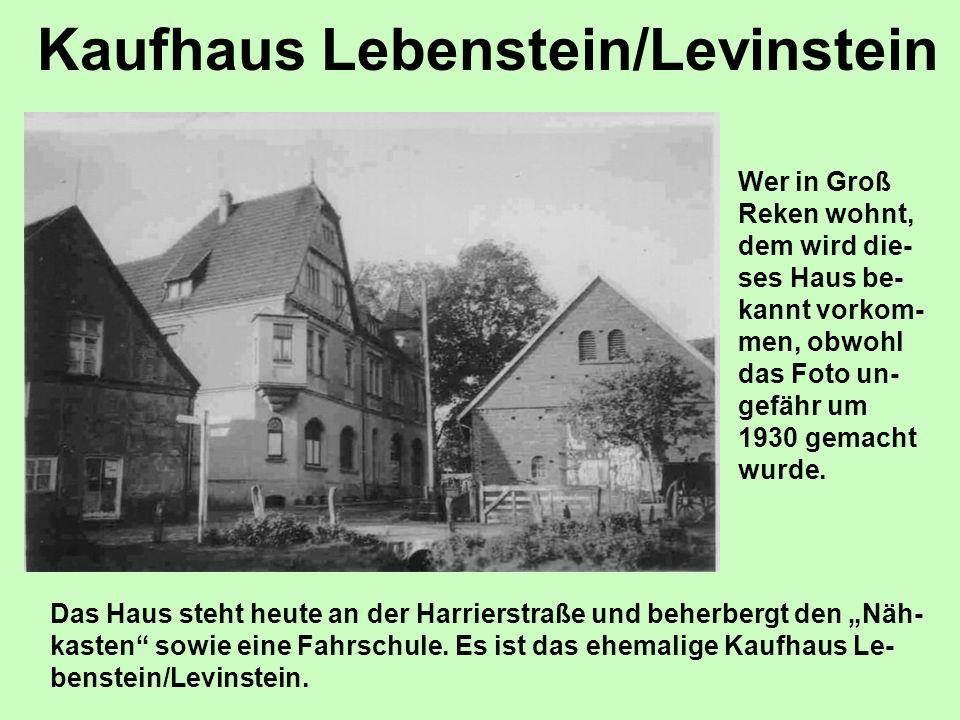 Kaufhaus Lebenstein/Levinstein Wer in Groß Reken wohnt, dem wird die- ses Haus be- kannt vorkom- men, obwohl das Foto un- gefähr um 1930 gemacht wurde