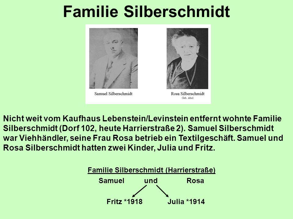 Familie Silberschmidt Nicht weit vom Kaufhaus Lebenstein/Levinstein entfernt wohnte Familie Silberschmidt (Dorf 102, heute Harrierstraße 2). Samuel Si
