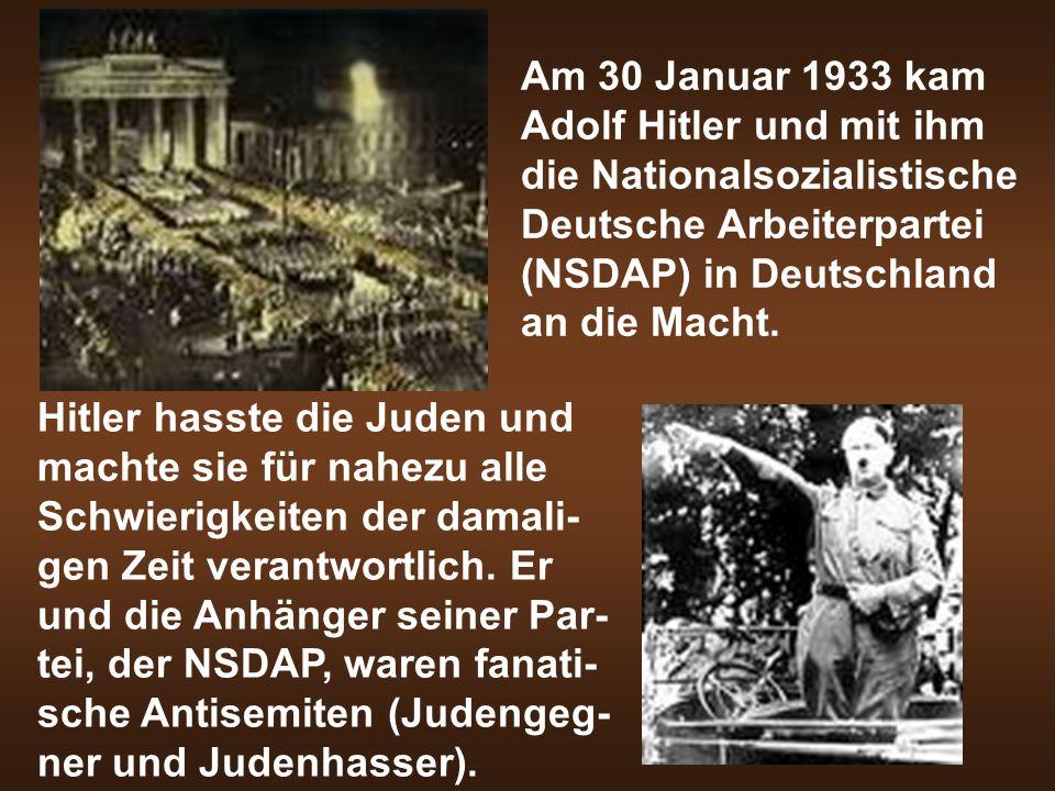 Am 30 Januar 1933 kam Adolf Hitler und mit ihm die Nationalsozialistische Deutsche Arbeiterpartei (NSDAP) in Deutschland an die Macht. Hitler hasste d
