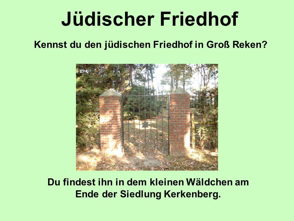 Jüdischer Friedhof Kennst du den jüdischen Friedhof in Groß Reken? Du findest ihn in dem kleinen Wäldchen am Ende der Siedlung Kerkenberg.