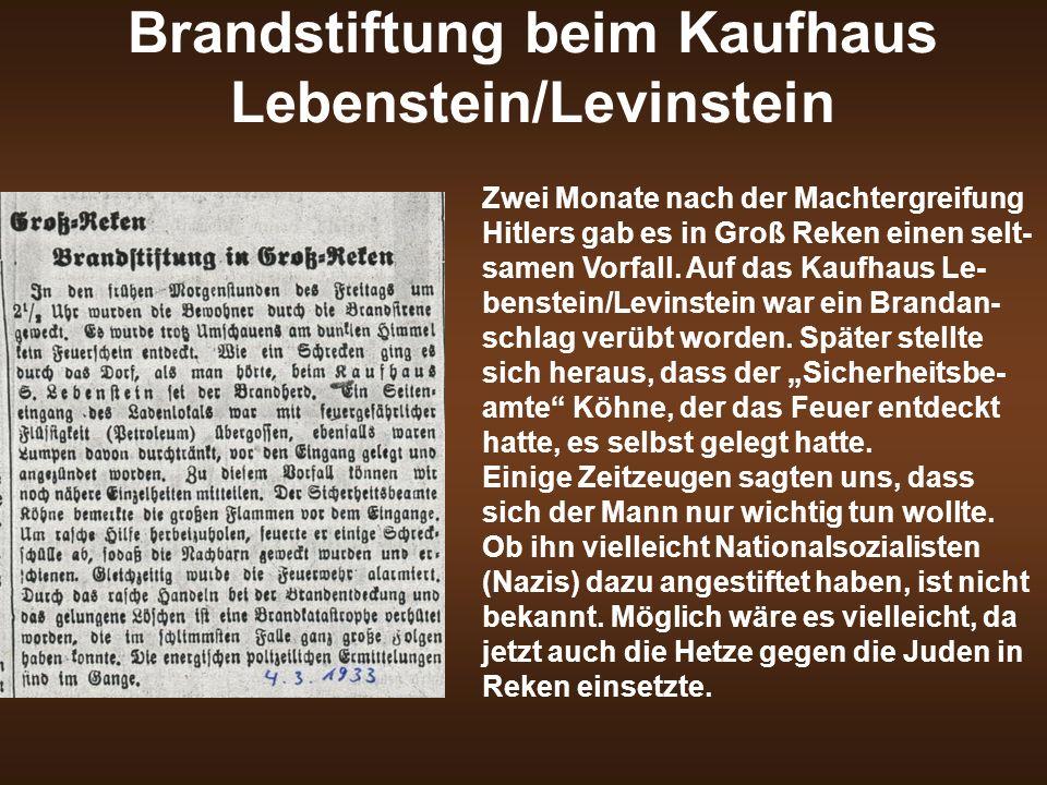 Brandstiftung beim Kaufhaus Lebenstein/Levinstein Zwei Monate nach der Machtergreifung Hitlers gab es in Groß Reken einen selt- samen Vorfall. Auf das